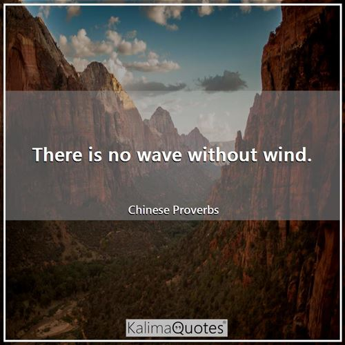 There is no wave without wind.