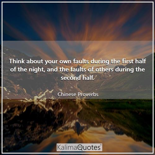 Think about your own faults during the first half of the night, and the faults of others during the second half.