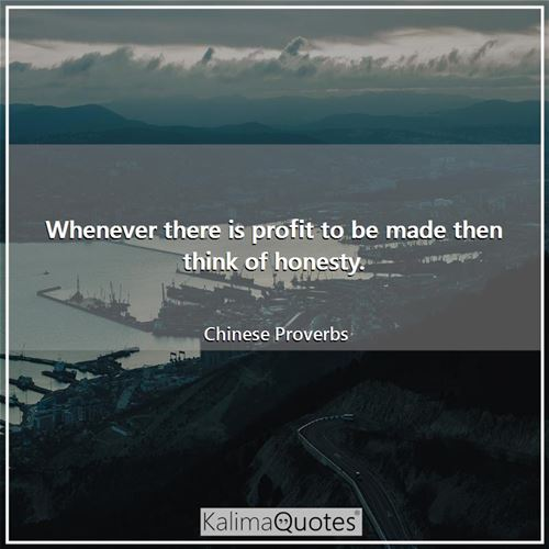 Whenever there is profit to be made then think of honesty.