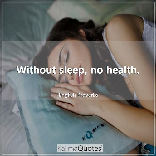 Without sleep, no health. - English Proverbs