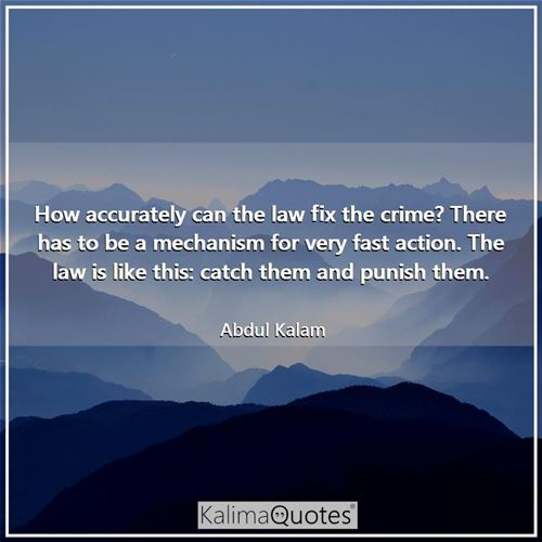 How accurately can the law fix the crime? There has to be a mechanism for very fast action. The law  - Abdul Kalam