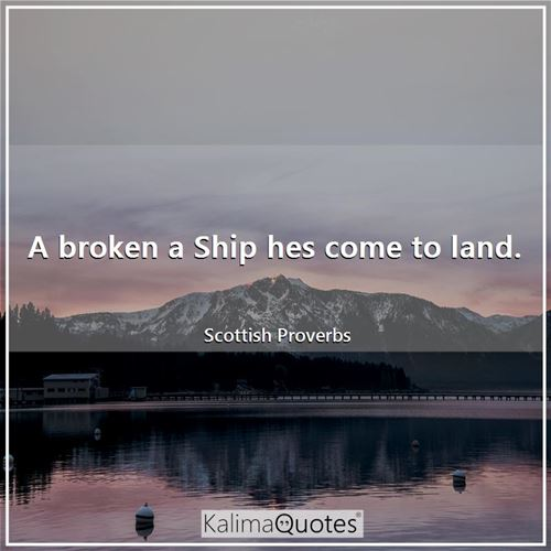A broken a Ship hes come to land.
