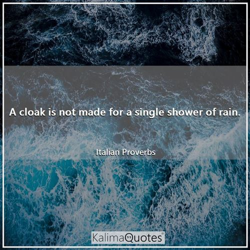 A cloak is not made for a single shower of rain.
