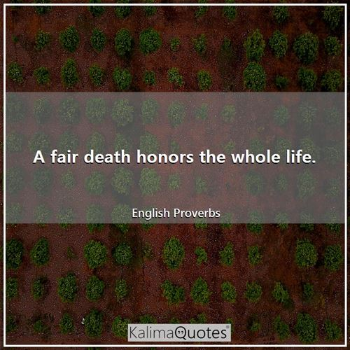 A fair death honors the whole life.