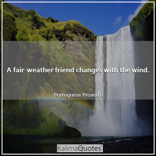 A fair-weather friend changes .. - KalimaQuotes