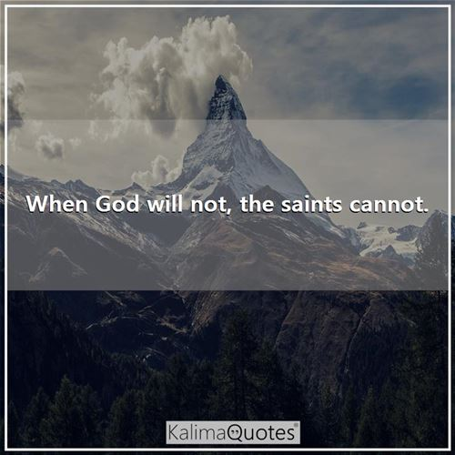 When God will not, the saints cannot. -
