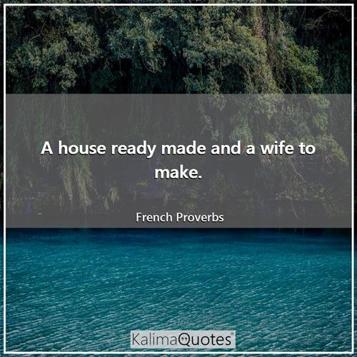 A house ready made and a wife to make.