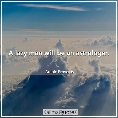 A lazy man will be an astrologer.