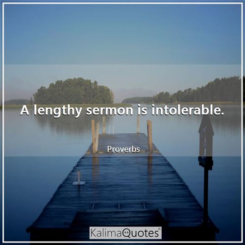 A lengthy sermon is intolerable.
