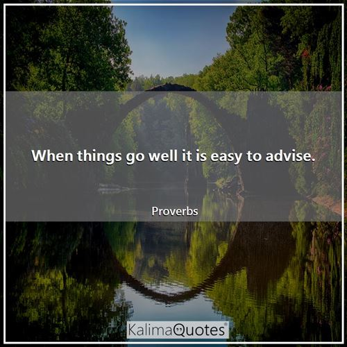 When things go well it is easy to advise.