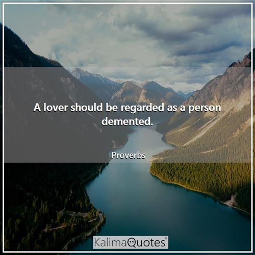 A lover should be regarded as a person demented.