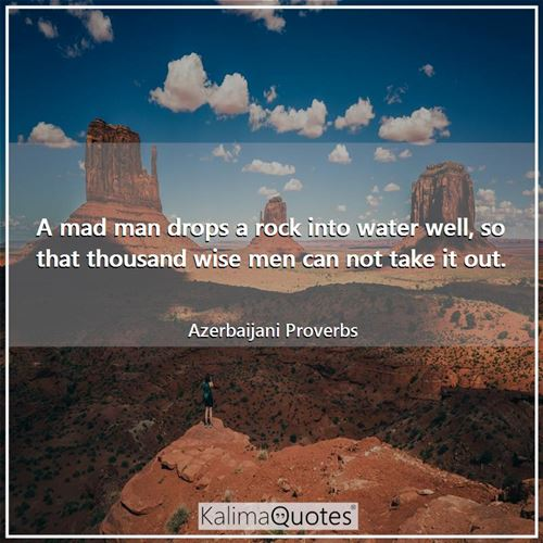 A mad man drops a rock into water well, so that thousand wise men can not take it out.