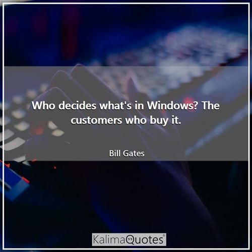 Who decides what's in Windows? The customers who buy it.