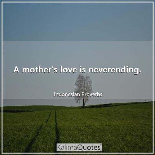 A mother's love is neverending.