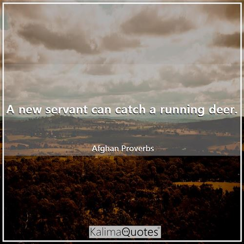 A new servant can catch a running deer.