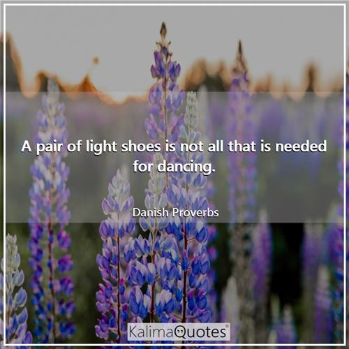 A pair of light shoes is not all that is needed for dancing.