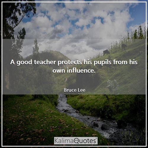 A good teacher protects his pupils from his own influence.