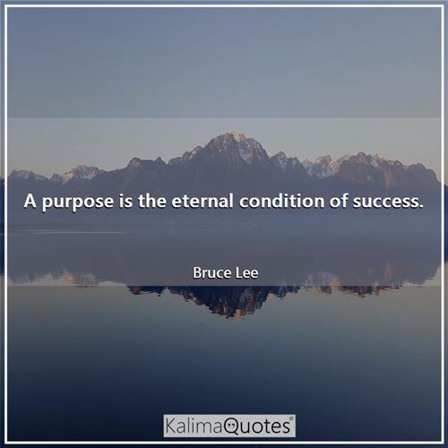 A purpose is the eternal condition of success.