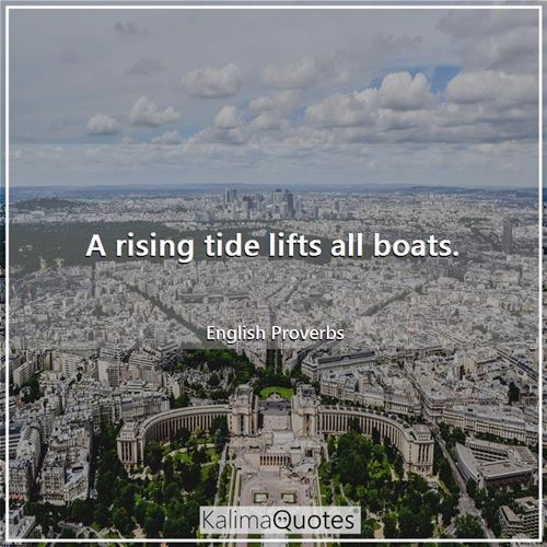 A rising tide lifts all boats.