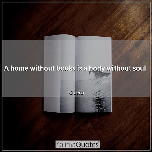 A home without books is a body without soul.