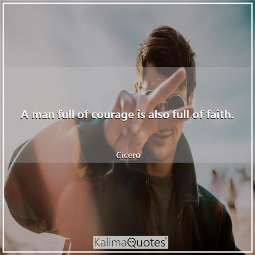 A man full of courage is also full of faith.
