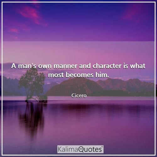 A man's own manner and character is what most becomes him.