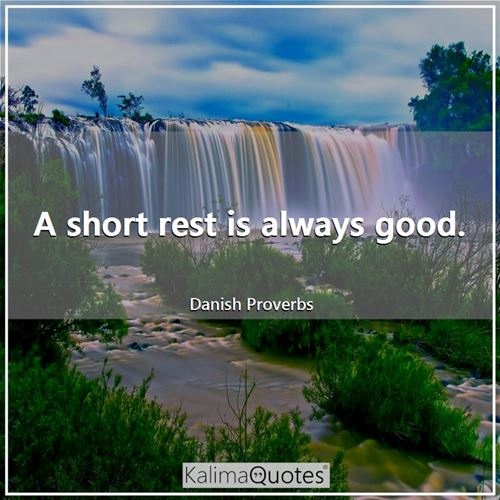 A short rest is always good.