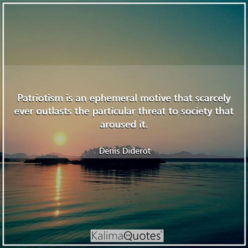 Patriotism is an ephemeral motive that scarcely ever outlasts the particular threat to society that aroused it.