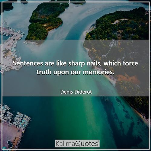 Sentences are like sharp nails, which force truth upon our memories.