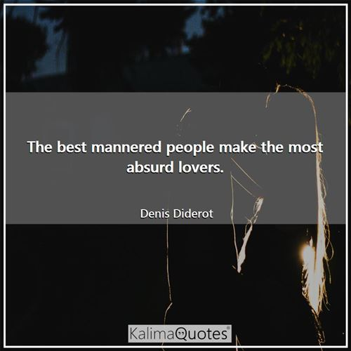 The best mannered people make the most absurd lovers.