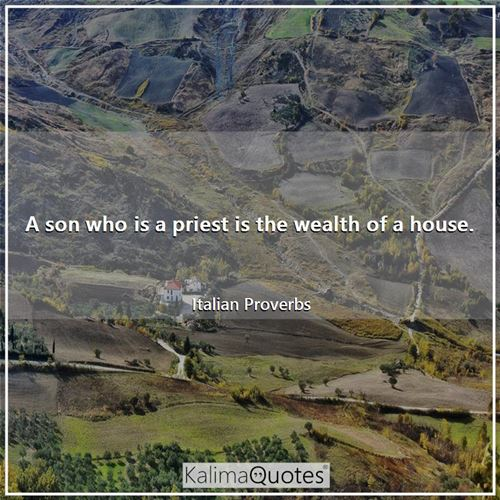 A son who is a priest is the wealth of a house.