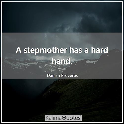 A stepmother has a hard hand.