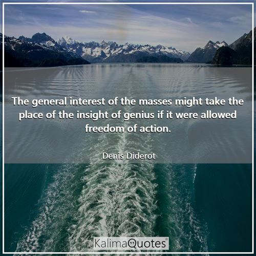 The general interest of the masses might take the place of the insight of genius if it were allowed freedom of action.