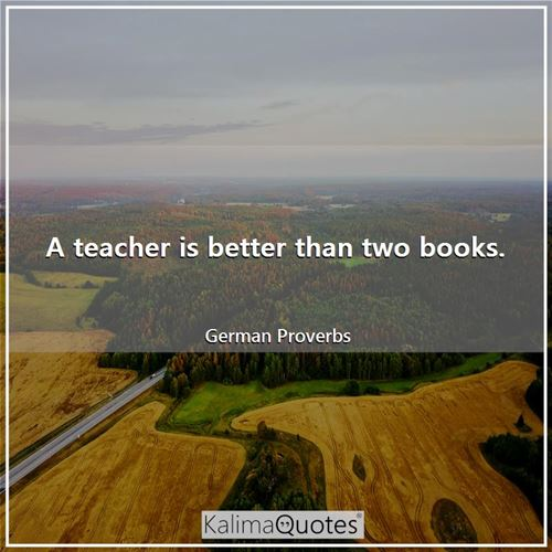 A teacher is better than two books.