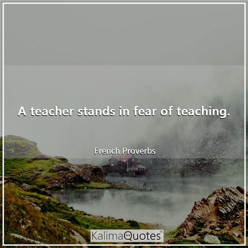 A teacher stands in fear of teaching.