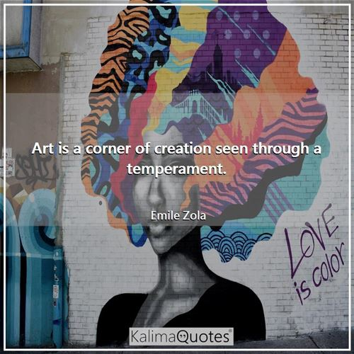 Art is a corner of creation seen through a temperament.