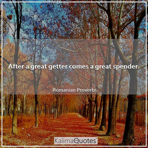 After a great getter comes a great spender.