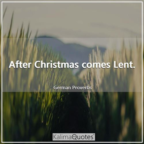 After Christmas comes Lent.