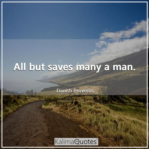 All but saves many a man.