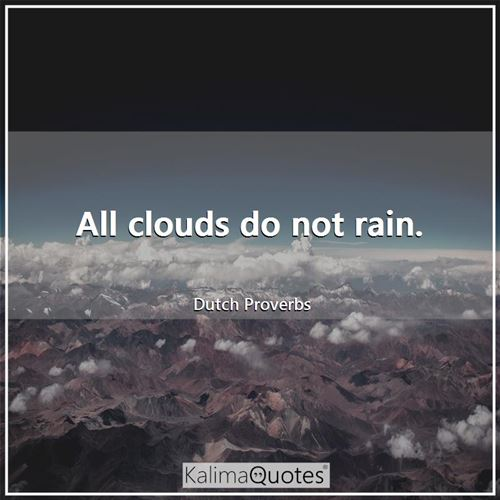 All clouds do not rain.