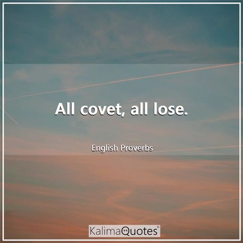 All covet, all lose.
