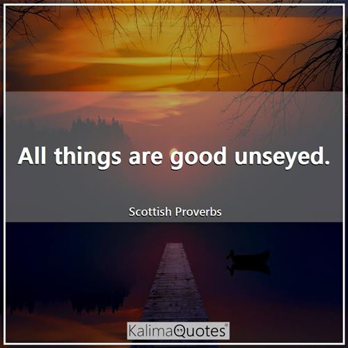 All things are good unseyed.