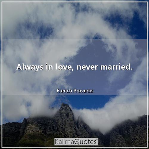 Always in love, never married.