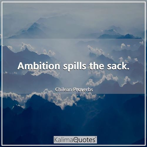 Ambition spills the sack.
