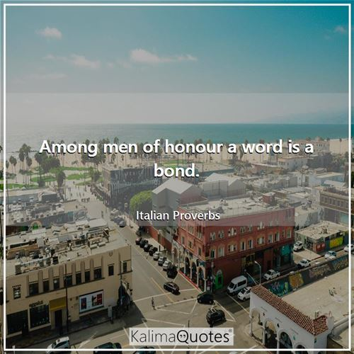 Among men of honour a word is a bond.