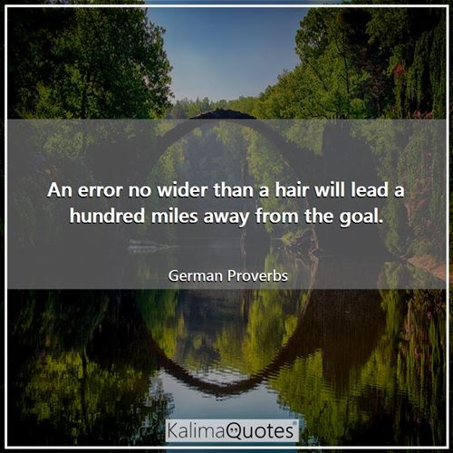 An error no wider than a hair will lead a hundred miles away from the goal.
