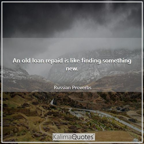 An old loan repaid is like finding something new.
