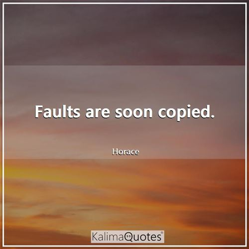 Faults are soon copied.