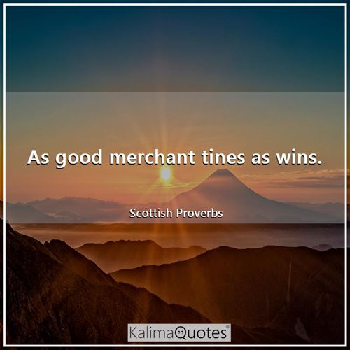 As good merchant tines as wins.
