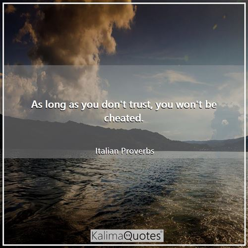 As long as you don't trust, you won't be cheated.